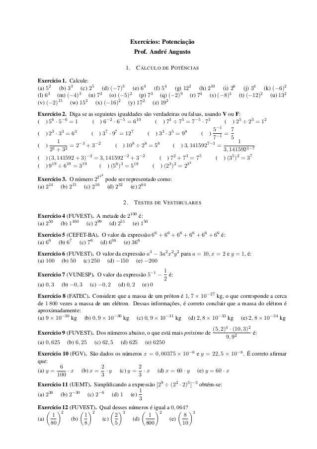 Exercícios: Potenciação Prof. André Augusto 1. CÁLCULO DE POTÊNCIAS Exercício 1. Calcule: (a) 52 (b) 33 (c) 25 (d) (−7)3 (...