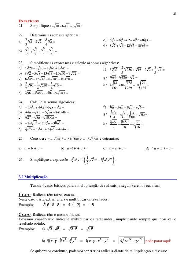 25 EXERCÍCIOS 21. Simplifique 1081061012  : 22. Determine as somas algébricas: a)  333 2 4 5 222 3 7 b)  3 5 5 5 ...