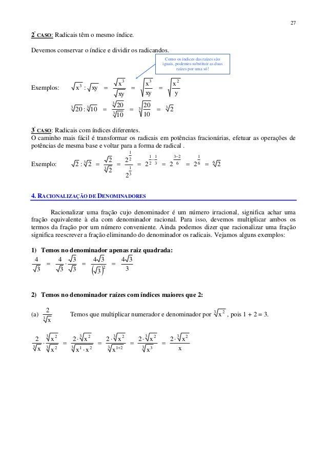 27 2º CASO: Radicais têm o mesmo índice. Devemos conservar o índice e dividir os radicandos. Exemplos: y x xy x xy x xy:x ...