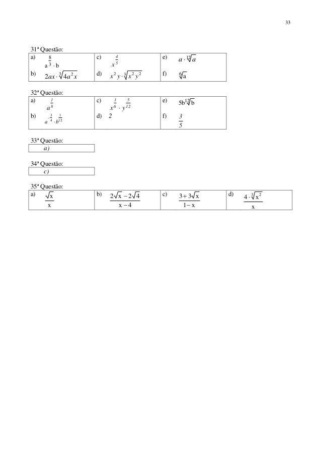 33 31ª Questão: a) ba 3 8  c) 5 4 x e) 12 aa  b) 3 2 42 xaax  d) 3 222 yxyx  f) 6 a 32ª Questão: a) 8 1 a c) 12 5 6 1 ...