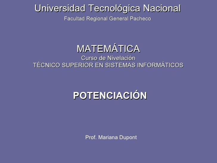 POTENCIACIÓN  Universidad Tecnológica Nacional Facultad Regional General Pacheco MATEMÁTICA Curso de Nivelación TÉCNICO SU...