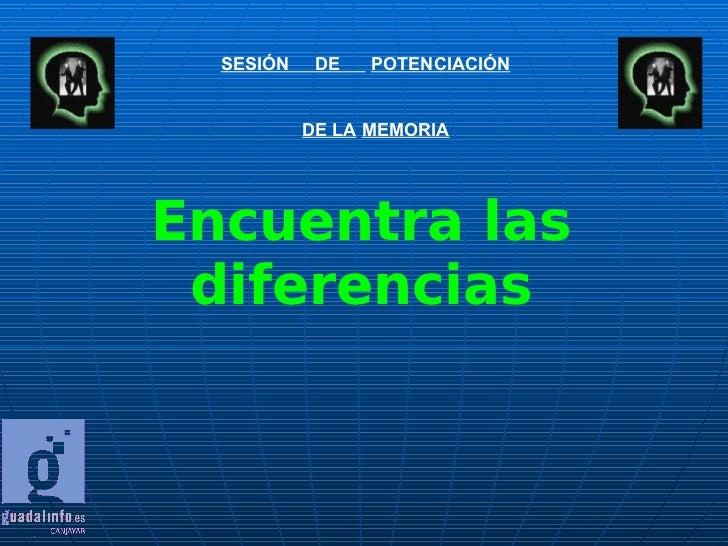 SESIÓN  DE  POTENCIACIÓN   DE LA   MEMORIA   Encuentra las diferencias