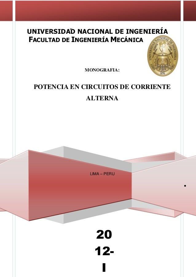 20 12- I FACULTAD DE INGENIERÍA MECÁNICA UNIVERSIDAD NACIONAL DE INGENIERÍA . MONOGRAFIA: POTENCIA EN CIRCUITOS DE CORRIEN...