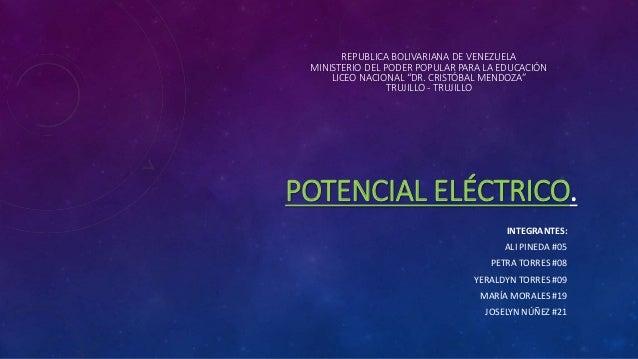 POTENCIAL ELÉCTRICO. INTEGRANTES: ALI PINEDA #05 PETRA TORRES #08 YERALDYN TORRES #09 MARÍA MORALES #19 JOSELYN NÚÑEZ #21 ...