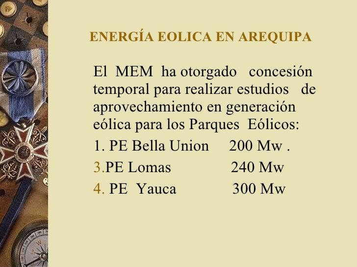 ENERGÍA EOLICA EN AREQUIPA <ul><li>El  MEM  ha otorgado  concesión  temporal para realizar estudios  de aprovechamiento en...