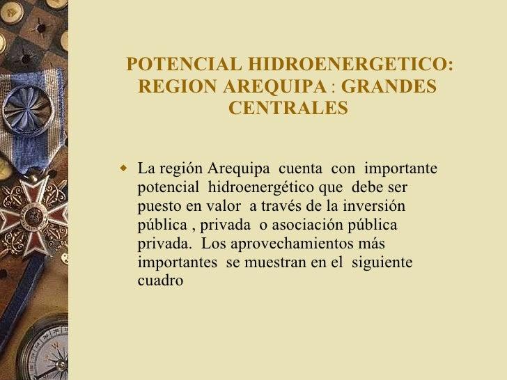 POTENCIAL HIDROENERGETICO: REGION AREQUIPA   :  GRANDES  CENTRALES   <ul><li>La región Arequipa  cuenta  con  importante p...