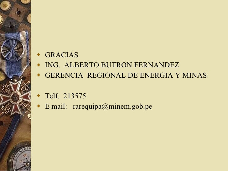 <ul><li>GRACIAS </li></ul><ul><li>ING.  ALBERTO BUTRON FERNANDEZ </li></ul><ul><li>GERENCIA  REGIONAL DE ENERGIA Y MINAS  ...