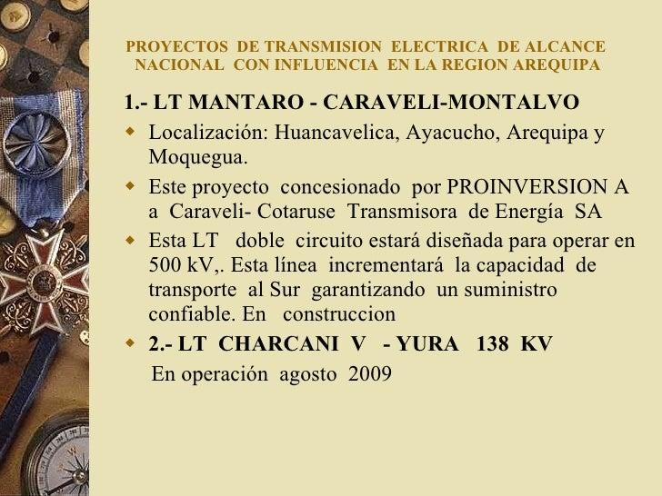 PROYECTOS  DE TRANSMISION  ELECTRICA  DE ALCANCE  NACIONAL  CON INFLUENCIA  EN LA REGION AREQUIPA <ul><li>1.- LT MANTARO -...