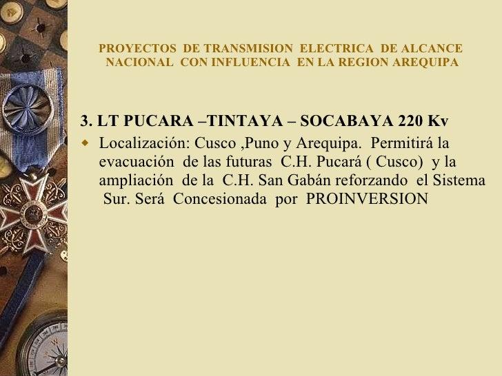 PROYECTOS  DE TRANSMISION  ELECTRICA  DE ALCANCE  NACIONAL  CON INFLUENCIA  EN LA REGION AREQUIPA <ul><li>3. LT PUCARA –TI...