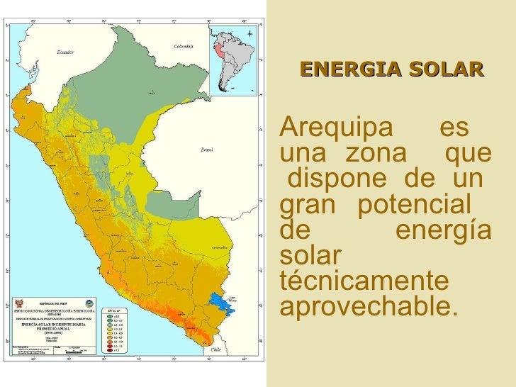 <ul><li>Arequipa  es  una  zona  que  dispone  de  un  gran potencial  de  energía solar  técnicamente  aprovechable. </li...