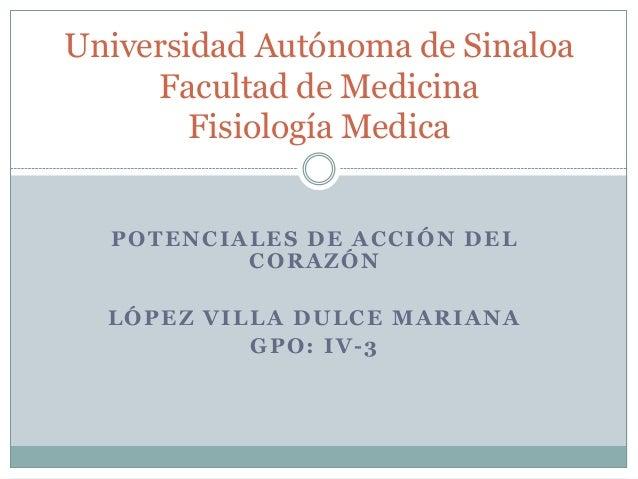Universidad Autónoma de Sinaloa     Facultad de Medicina        Fisiología Medica  POTENCIALES DE ACCIÓN DEL          CORA...