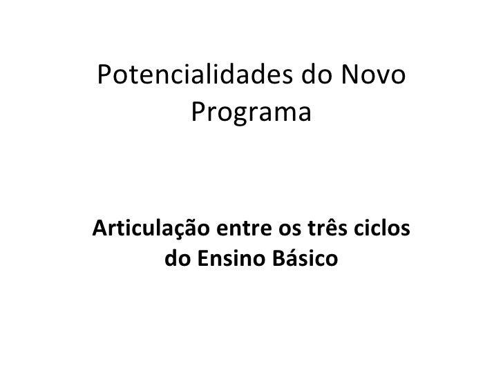 Potencialidades do Novo Programa Articulação entre os três ciclos do Ensino Básico