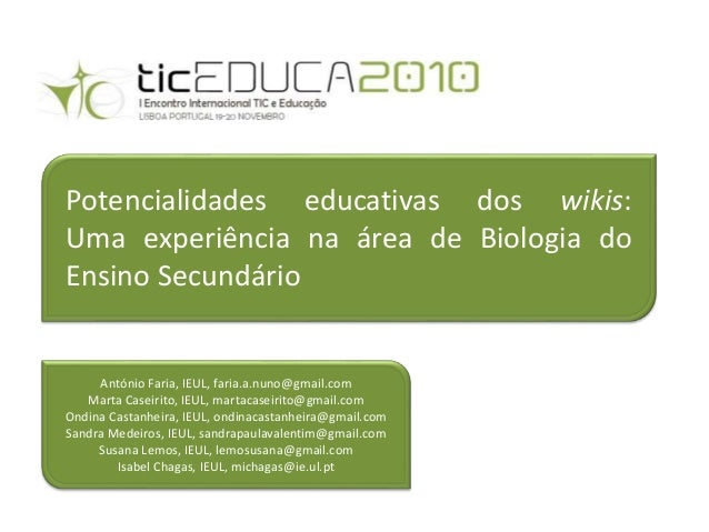 Potencialidades educativas dos wikis: Uma experiência na área de Biologia do Ensino Secundário António Faria, IEUL, faria....