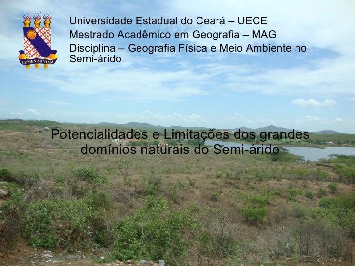 Potencialidades e Limitações dos grandes domínios naturais do Semi-árido Universidade Estadual do Ceará – UECE Mestrado Ac...