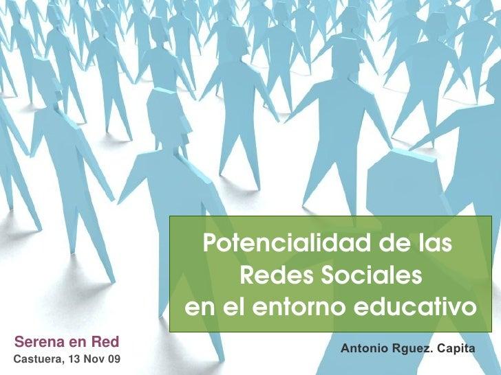 Serena en Red Castuera, 13 Nov 09 Antonio Rguez. Capita Potencialidad de las  Redes Sociales en el entorno educativo
