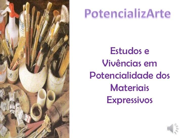 Estudos e Vivências em Potencialidade dos Materiais Expressivos