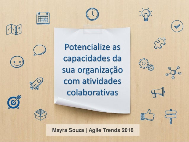 Potencialize as capacidades da sua organização com atividades colaborativas Mayra Souza | Agile Trends 2018