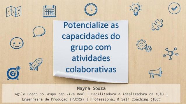 Potencialize as capacidades do grupo com atividades colaborativas Mayra Souza Agile Coach no Grupo Zap Viva Real   Facilit...
