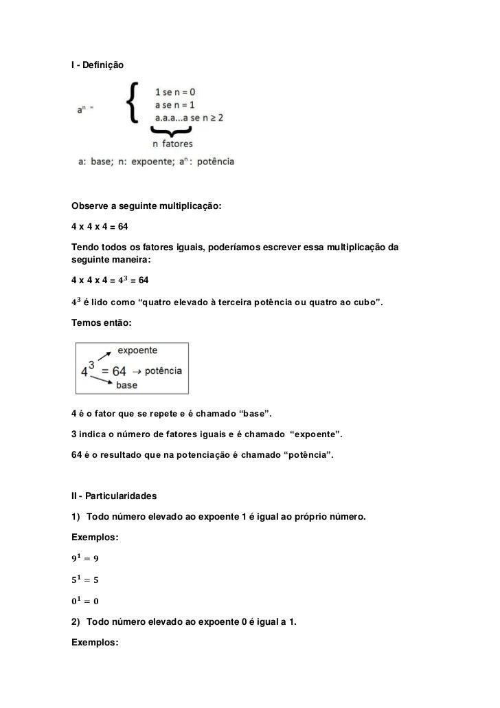 I - Definição     Observe a seguinte multiplicação:  4 x 4 x 4 = 64  Tendo todos os fatores iguais, poderíamos escrever es...