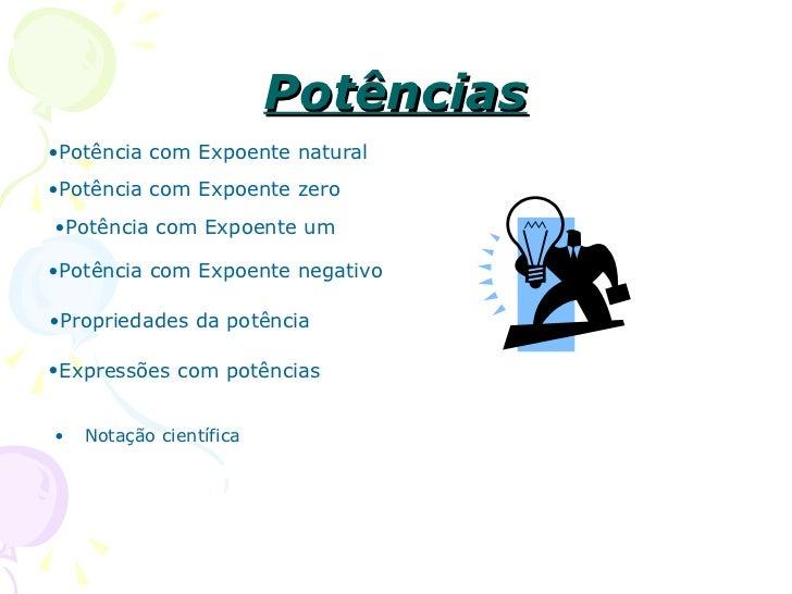 Potências•Potência com Expoente natural•Potência com Expoente zero•Potência com Expoente um•Potência com Expoente negativo...