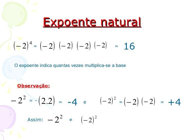 Expoente natural( − 2)   4             =   ( − 2) ( − 2) ( − 2) ( − 2)           =       16O expoente indica quantas vezes...