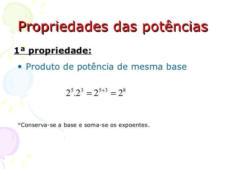 Propriedades das potências1ª propriedade:• Produto de potência de mesma base               25.23 = 25+3 = 28*Conserva-se a...