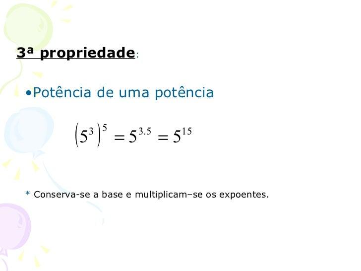 3ª propriedade: •Potência de uma potência           (5 )              3 5                    =5   3.5                     ...