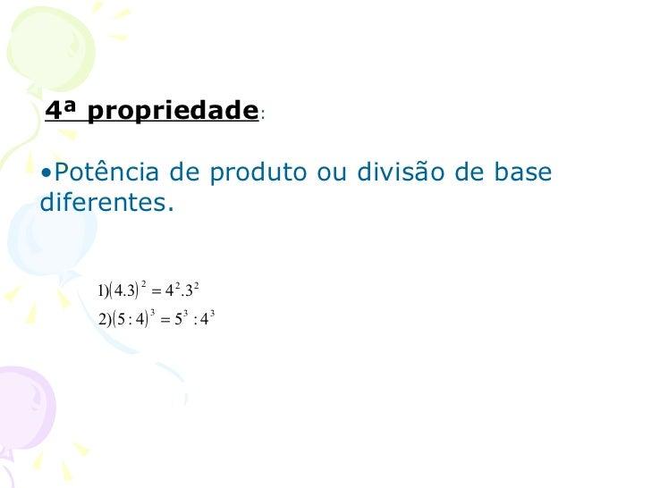 4ª propriedade:•Potência de produto ou divisão de basediferentes.    1)( 4.3) = 4 2.3 2            2    2)( 5 : 4 ) = 5 3 ...