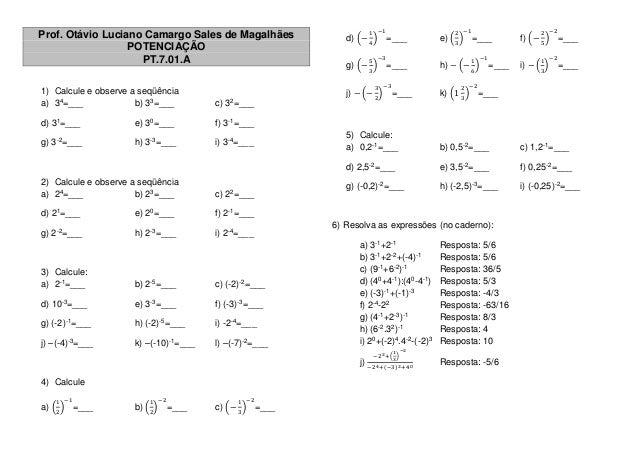 Prof. Otávio Luciano Camargo Sales de Magalhães POTENCIAÇÃO PT.7.01.A 1) Calcule e observe a seqüência a) 34=___ b) 33=___...