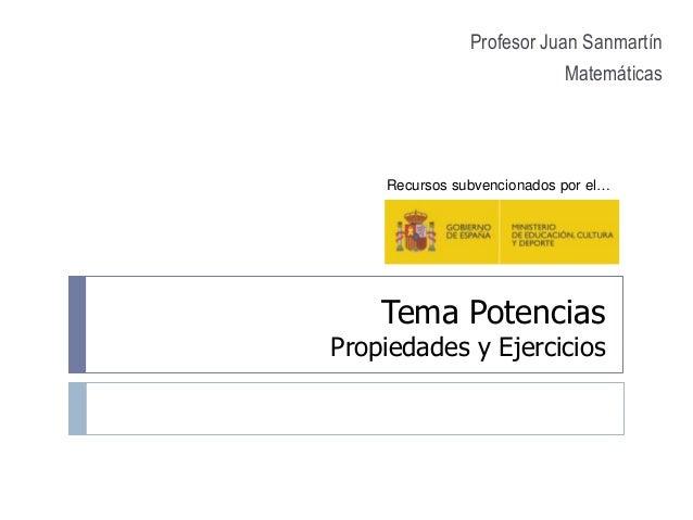 Tema Potencias Propiedades y Ejercicios Profesor Juan Sanmartín Matemáticas Recursos subvencionados por el…