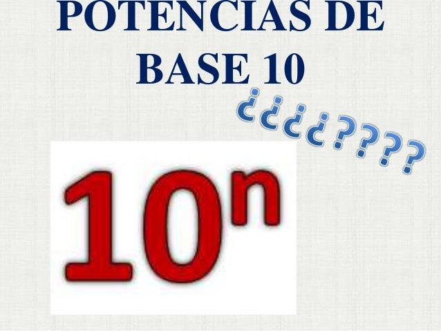 POTENCIAS DE BASE 10