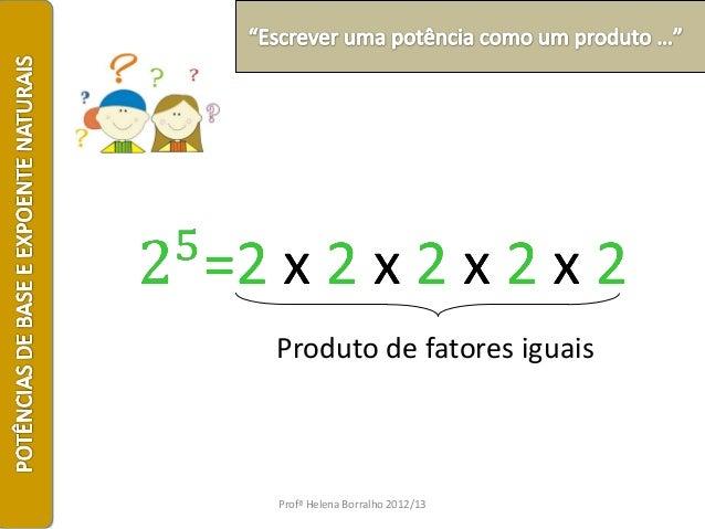 Produto de fatores iguaisProfª Helena Borralho 2012/13