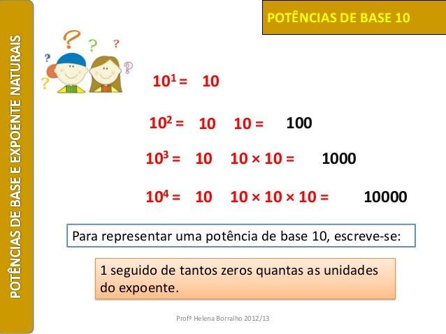 POTÊNCIAS DE BASE 10             101 = 10            102 = 10             10 =           100           103 = 10           ...