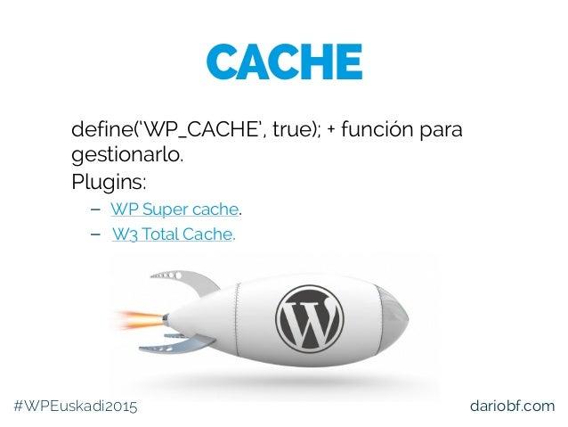 dariobf.com define('WP_CACHE', true); + función para gestionarlo. Plugins: – WP Super cache. – W3 Total Cache. CACHE #WPEu...