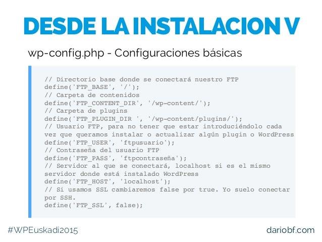 dariobf.com // Directorio base donde se conectará nuestro FTP define('FTP_BASE', '/'); // Carpeta de contenidos define('FT...