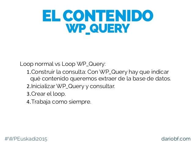 dariobf.com Loop normal vs Loop WP_Query: 1.Construir la consulta: Con WP_Query hay que indicar qué contenido queremos ext...
