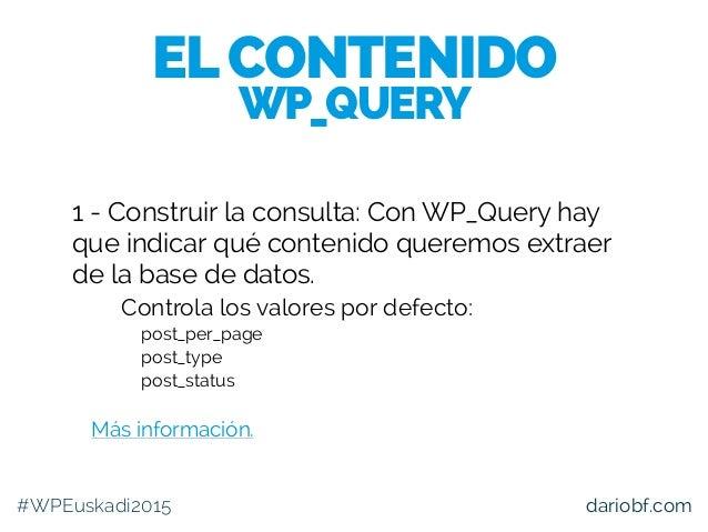 dariobf.com 1 - Construir la consulta: Con WP_Query hay que indicar qué contenido queremos extraer de la base de datos. 1....