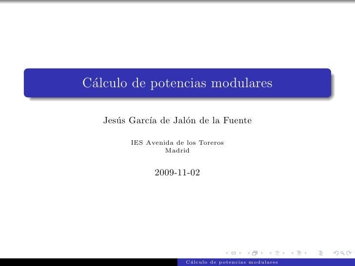 C´lculo de potencias modulares  a     Jes´s Garc´ de Jal´n de la Fuente       u      ıa      o           IES Avenida de lo...