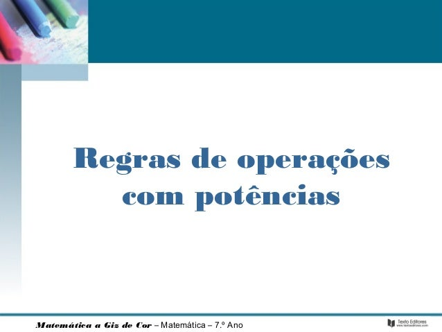Regras de operações  com potências  Matemática a Giz de Cor – Matemática – 7.º Ano