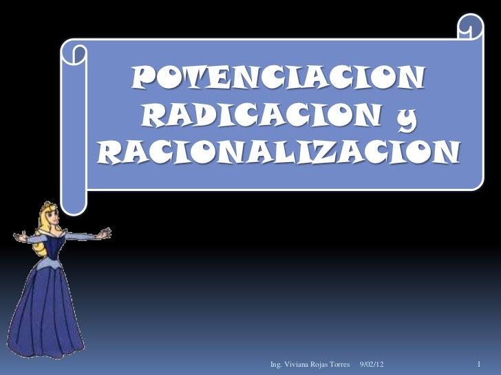 POTENCIACION  RADICACION yRACIONALIZACION       Ing. Viviana Rojas Torres   9/02/12   1