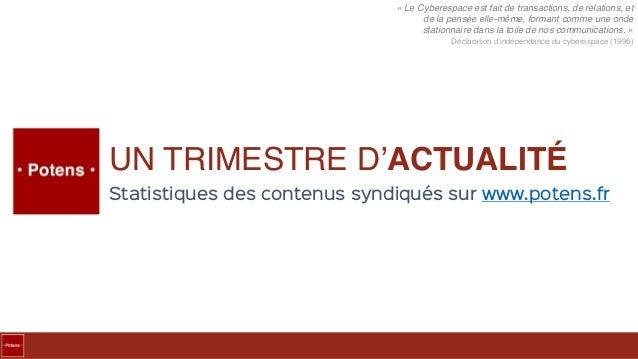 UN TRIMESTRE D'ACTUALITÉ Statistiques des contenus syndiqués sur www.potens.fr « Le Cyberespace est fait de transactions, ...