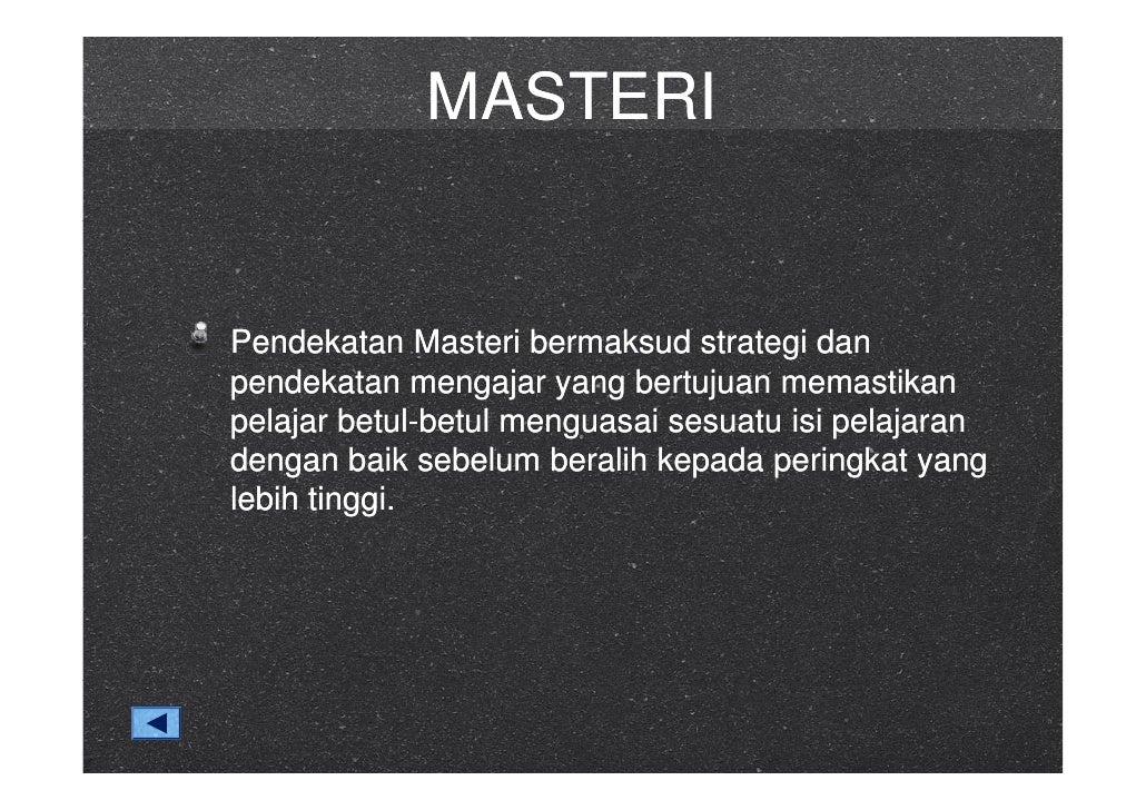 MASTERI   Pendekatan Masteri bermaksud strategi dan pendekatan mengajar yang bertujuan memastikan pelajar betul-betul meng...