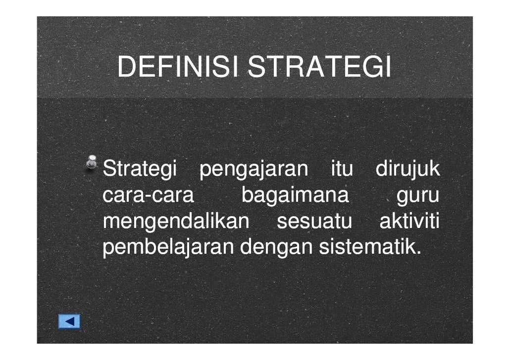 DEFINISI STRATEGI   Strategi pengajaran itu dirujuk       g p g j                 j cara-cara    bagaimana     guru mengen...