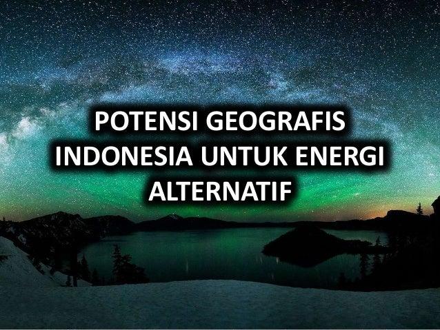 POTENSI GEOGRAFIS INDONESIA UNTUK ENERGI ALTERNATIF