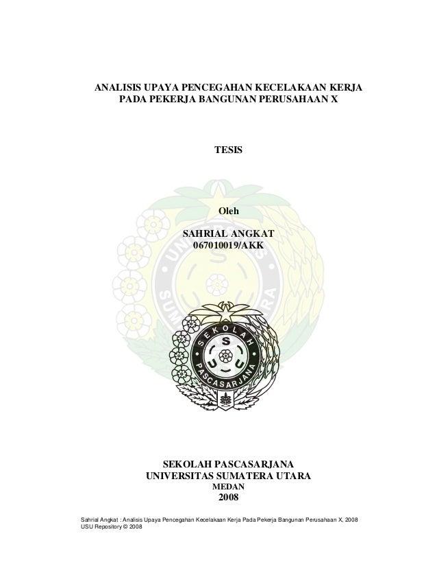 ANALISIS UPAYA PENCEGAHAN KECELAKAAN KERJA PADA PEKERJA BANGUNAN PERUSAHAAN X TESIS Oleh SAHRIAL ANGKAT 067010019/AKK S E ...