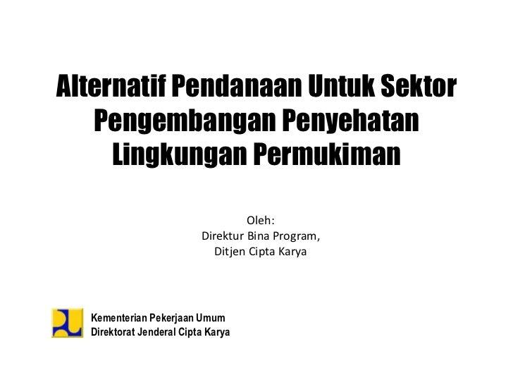 Alternatif Pendanaan Untuk Sektor   Pengembangan Penyehatan     Lingkungan Permukiman                                   Ol...