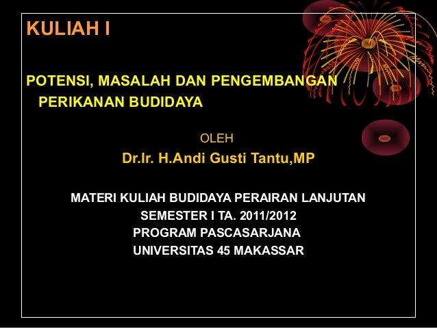 KULIAH I POTENSI, MASALAH DAN PENGEMBANGAN PERIKANAN BUDIDAYA OLEH  Dr.Ir. H.Andi Gusti Tantu,MP MATERI KULIAH BUDIDAYA PE...