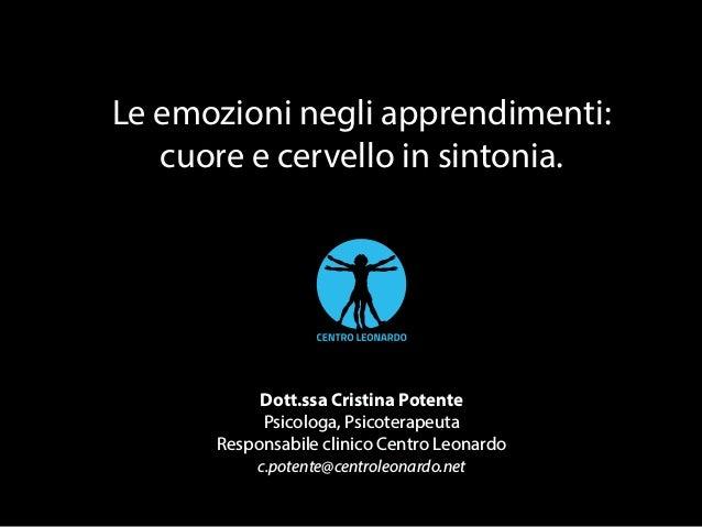 Le emozioni negli apprendimenti: cuore e cervello in sintonia. Dott.ssa Cristina Potente Psicologa, Psicoterapeuta Respons...
