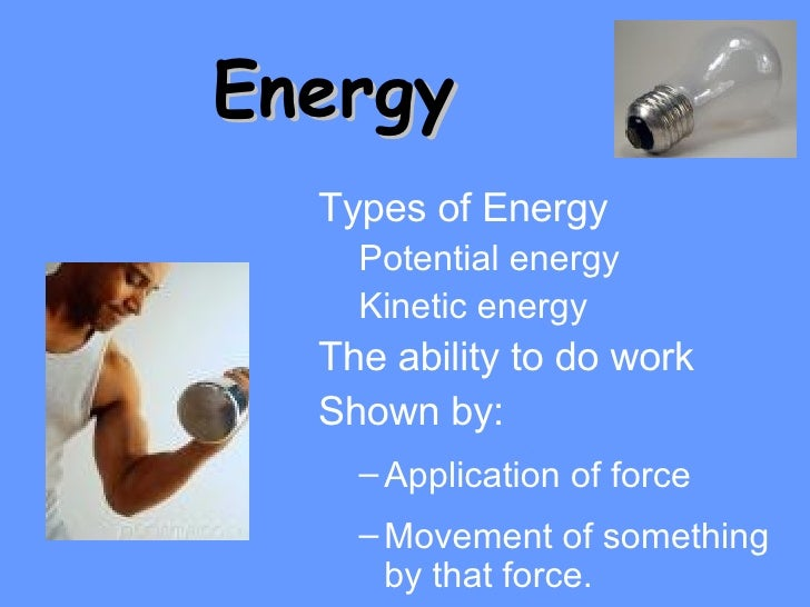 Energy <ul><li>Types of Energy </li></ul><ul><ul><li>Potential energy </li></ul></ul><ul><ul><li>Kinetic energy   </li></u...