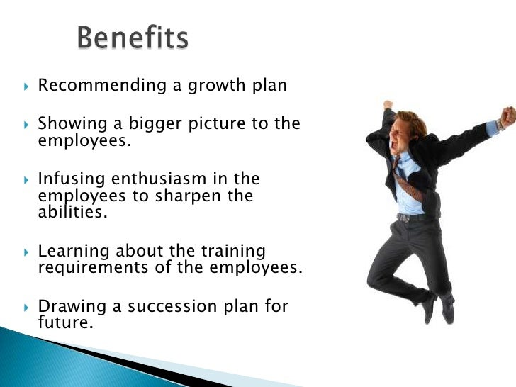 Benefits<br />Recommending a growth plan <br />Showing a bigger picture to the employees.<br />Infusing enthusiasm in...